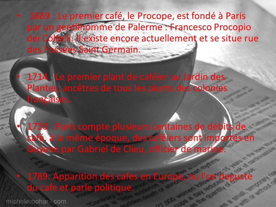 1689 : Le premier café, le Procope, est fondé à Paris par un gentilhomme de Palerme : Francesco Procopio dei Coltelli. Il existe encore actuellement et se situe rue des Fossées Saint Germain.