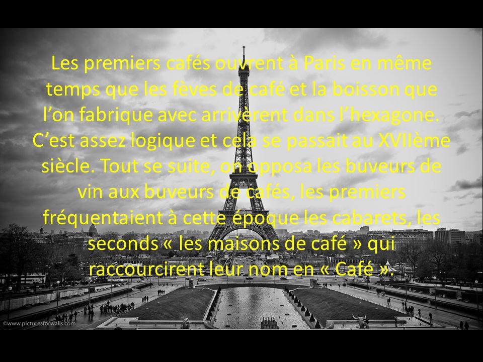 Les premiers cafés ouvrent à Paris en même temps que les fèves de café et la boisson que l'on fabrique avec arrivèrent dans l'hexagone.