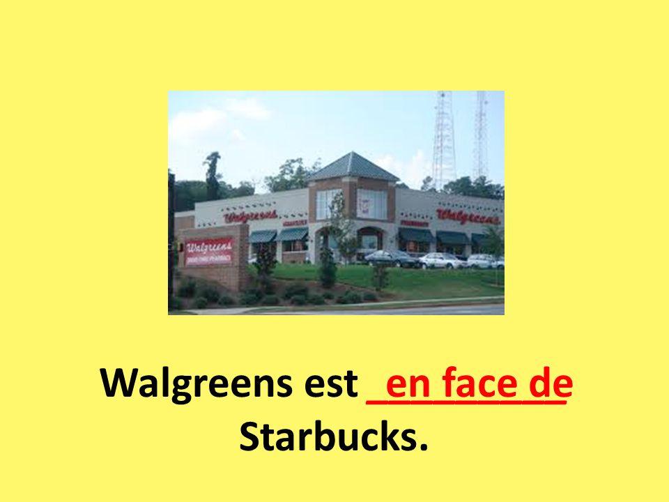 Walgreens est _________ Starbucks.