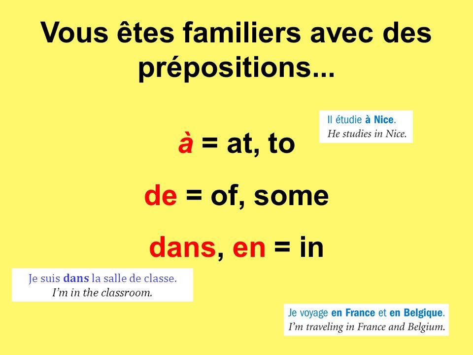 Vous êtes familiers avec des prépositions...