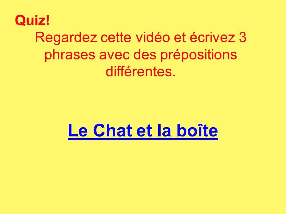 Quiz. Regardez cette vidéo et écrivez 3 phrases avec des prépositions différentes.