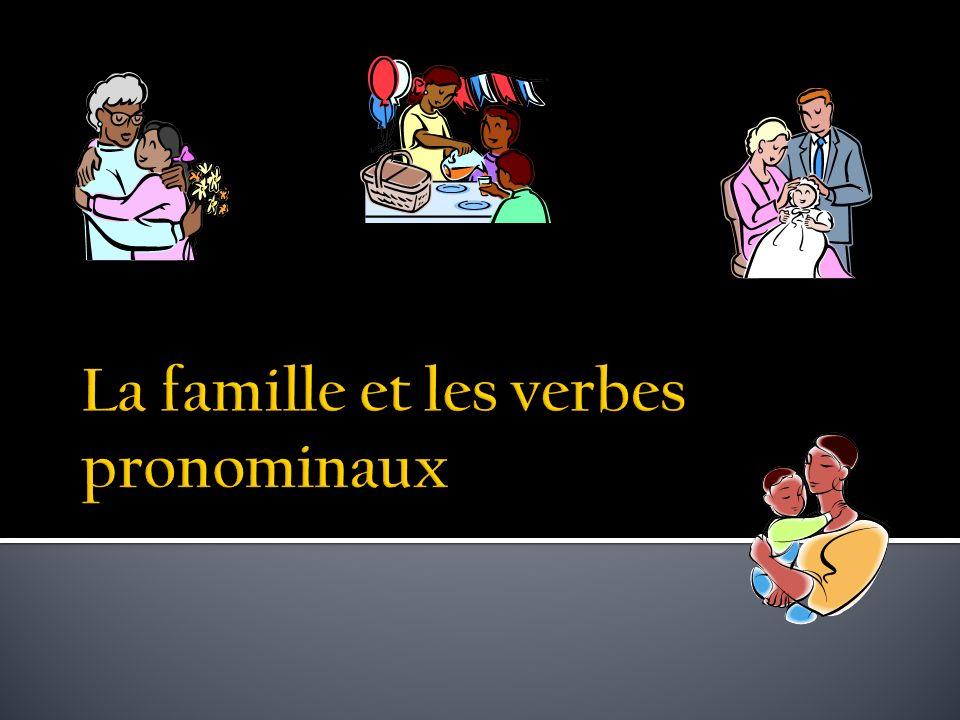 La famille et les verbes pronominaux