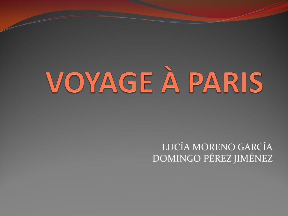 VOYAGE À PARIS LUCÍA MORENO GARCÍA DOMINGO PÉREZ JIMÉNEZ