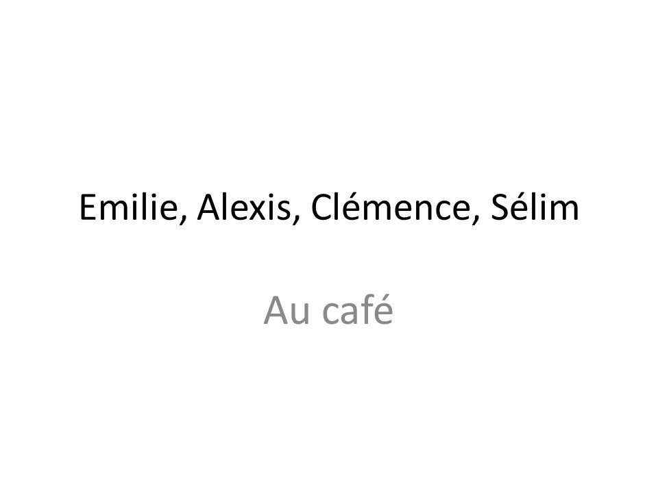 Emilie, Alexis, Clémence, Sélim