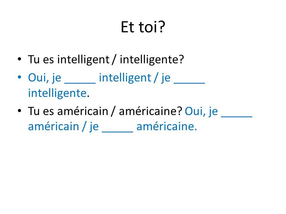 Et toi Tu es intelligent / intelligente