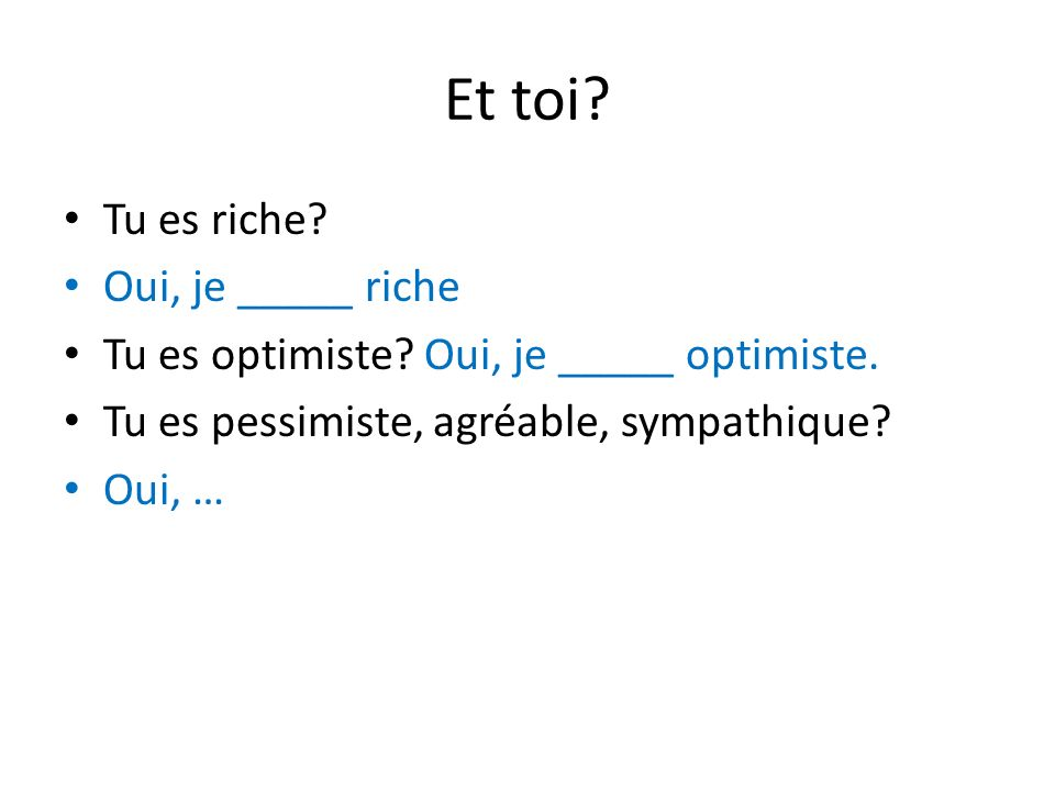 Et toi Tu es riche Oui, je _____ riche