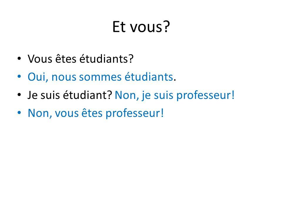 Et vous Vous êtes étudiants Oui, nous sommes étudiants.