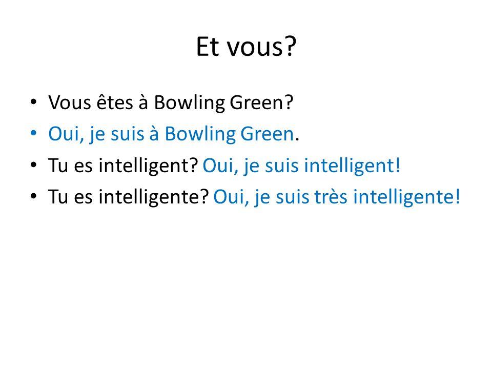 Et vous Vous êtes à Bowling Green Oui, je suis à Bowling Green.