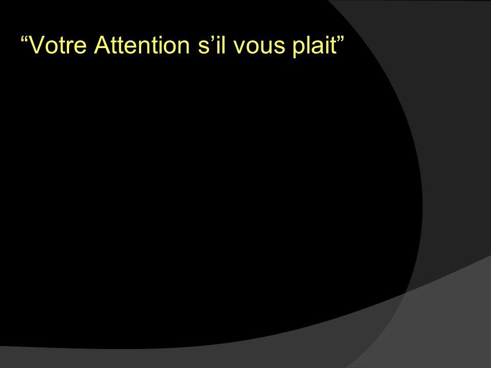 Votre Attention s'il vous plait
