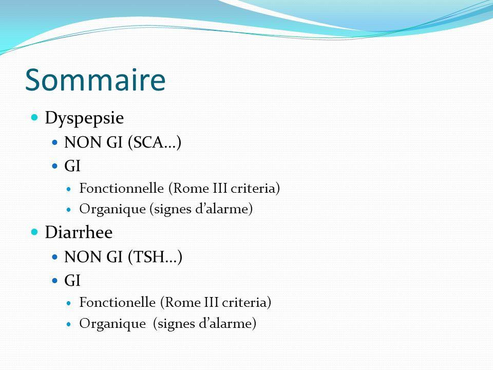 Sommaire Dyspepsie Diarrhee NON GI (SCA...) GI NON GI (TSH...)