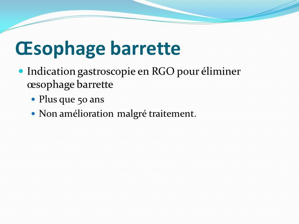 Œsophage barrette Indication gastroscopie en RGO pour éliminer œsophage barrette. Plus que 50 ans.