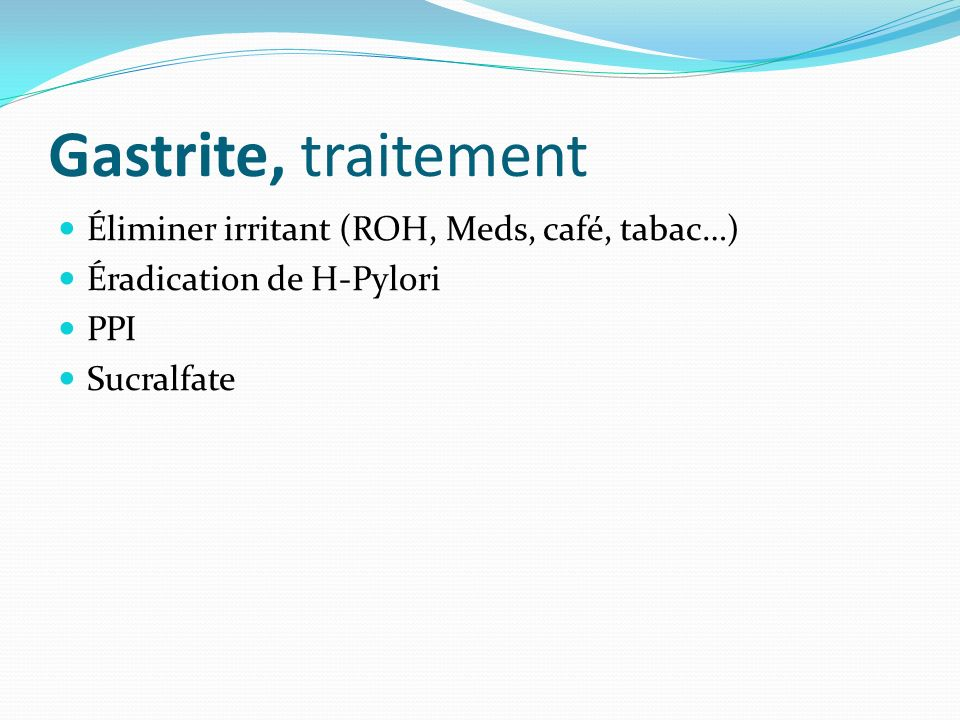 Gastrite, traitement Éliminer irritant (ROH, Meds, café, tabac…)