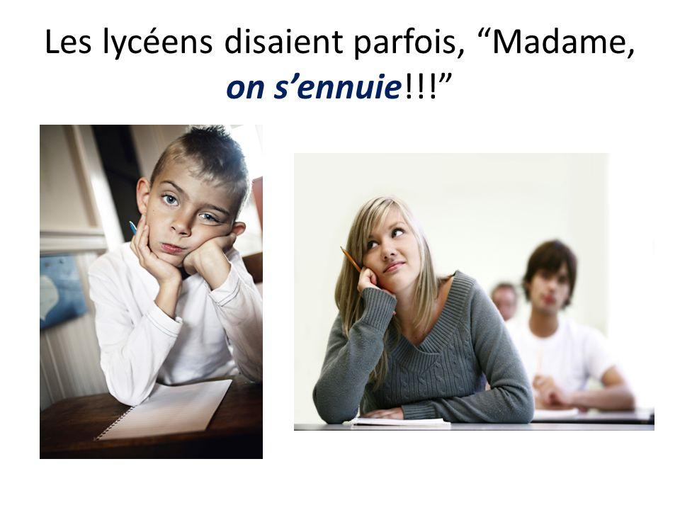 Les lycéens disaient parfois, Madame, on s'ennuie!!!