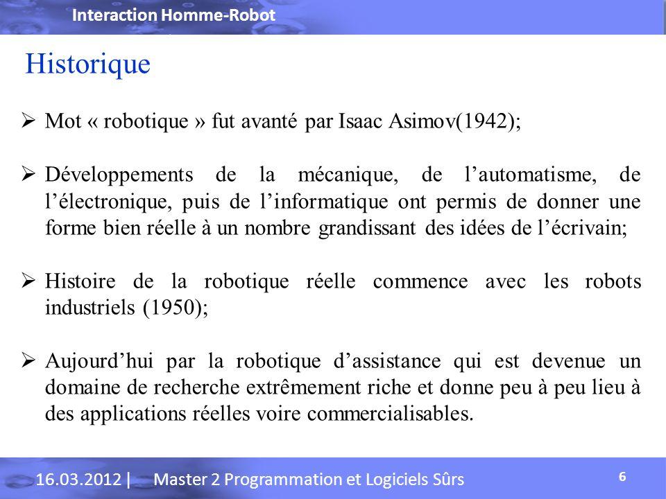 Historique Mot « robotique » fut avanté par Isaac Asimov(1942);