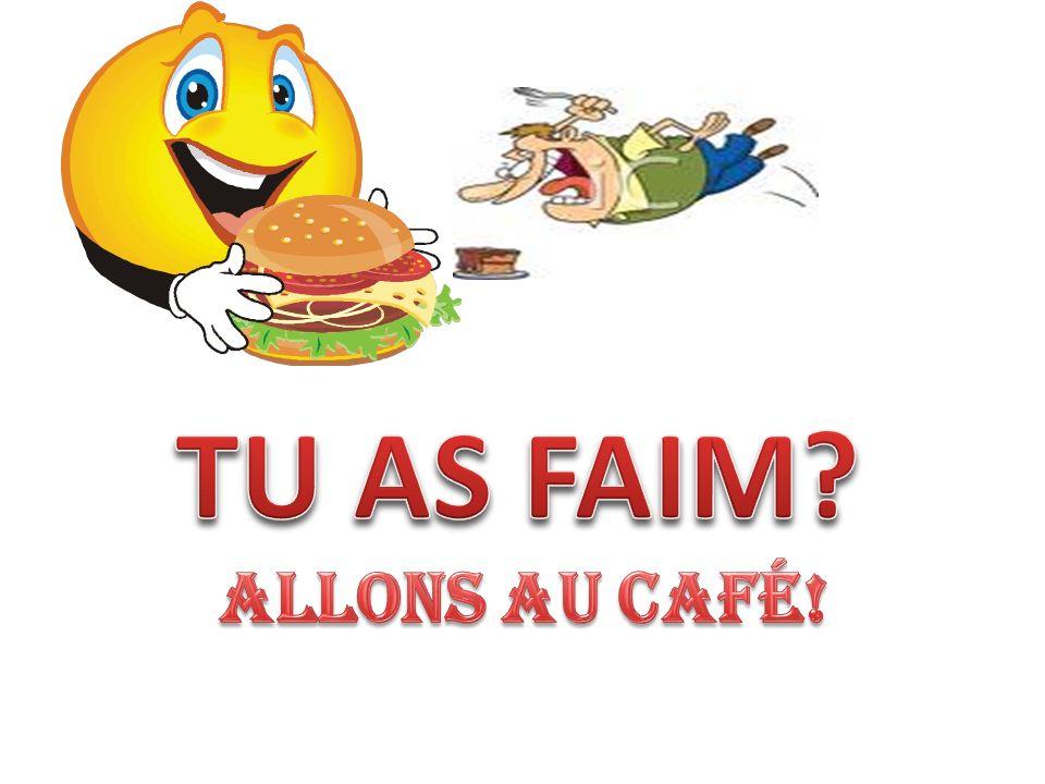 TU AS FAIM ALLONS AU CAFÉ!