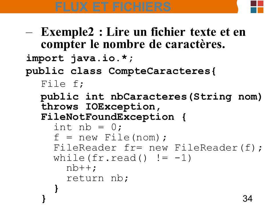 FLUX ET FICHIERS Exemple2 : Lire un fichier texte et en compter le nombre de caractères. import java.io.*;
