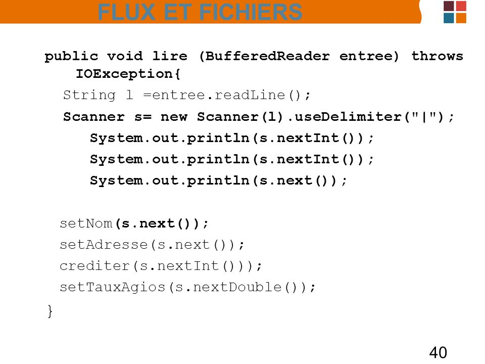 FLUX ET FICHIERS public void lire (BufferedReader entree) throws IOException{ String l =entree.readLine();