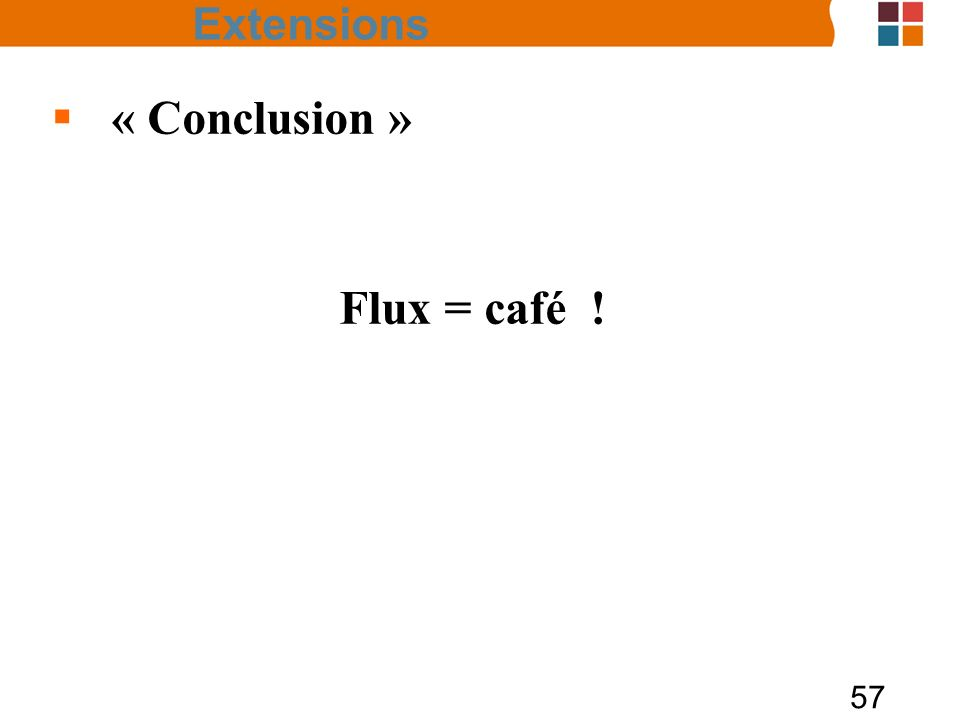 Extensions « Conclusion » Flux = café !