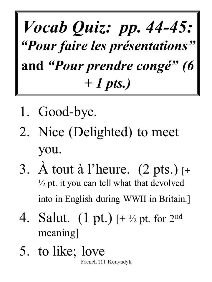 Vocab Quiz: pp. 44-45: Pour faire les présentations and Pour prendre congé (6 + 1 pts.)