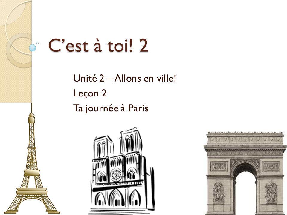 Unité 2 – Allons en ville! Leçon 2 Ta journée à Paris