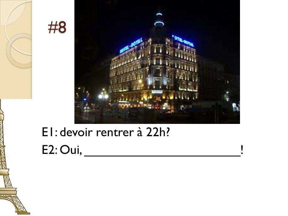 #8 E1: devoir rentrer à 22h E2: Oui, ______________________!