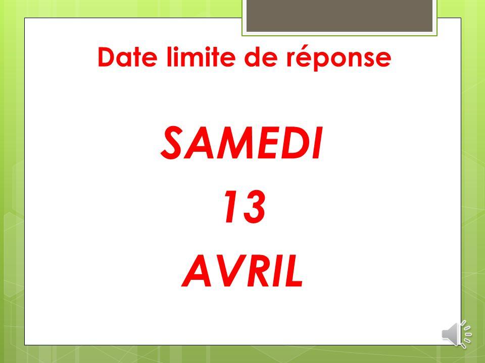 Date limite de réponse SAMEDI 13 AVRIL