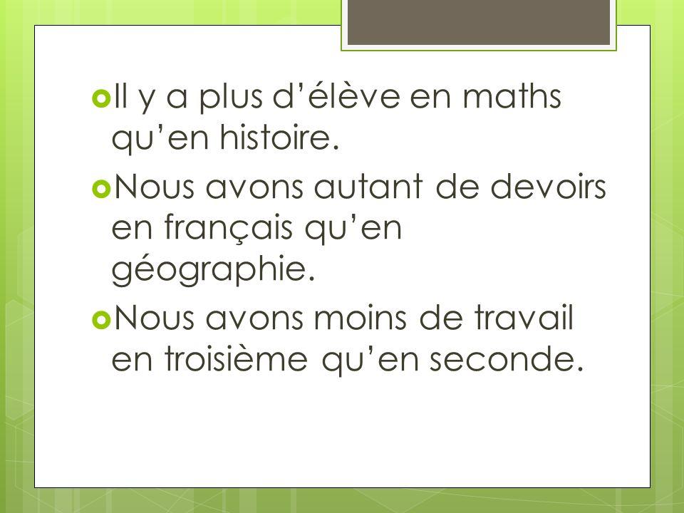 Il y a plus d'élève en maths qu'en histoire.