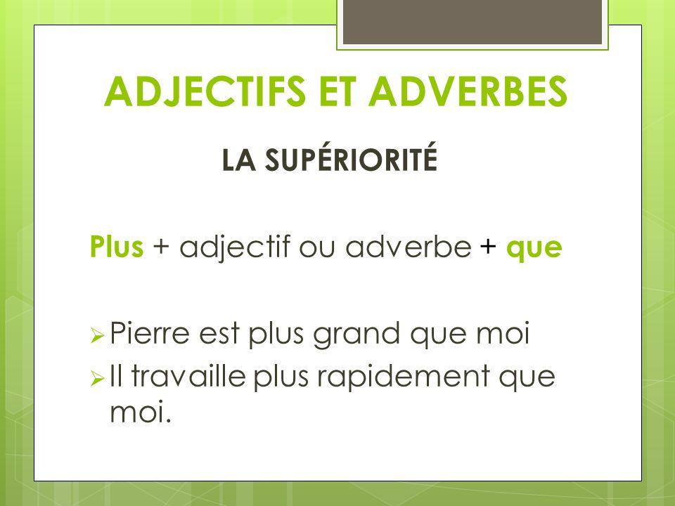 ADJECTIFS ET ADVERBES LA SUPÉRIORITÉ Plus + adjectif ou adverbe + que