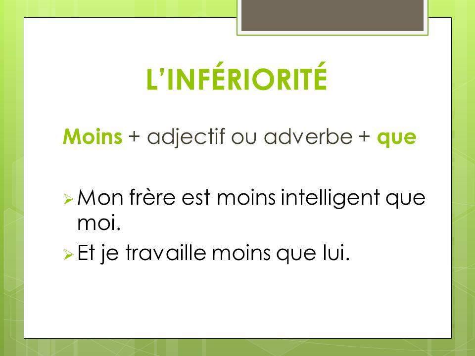 L'INFÉRIORITÉ Moins + adjectif ou adverbe + que