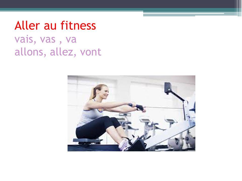 Aller au fitness vais, vas , va allons, allez, vont
