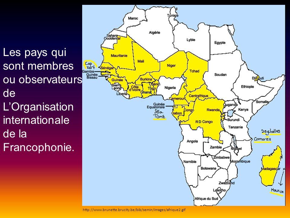 Les pays qui sont membres ou observateurs de L'Organisation internationale de la Francophonie.