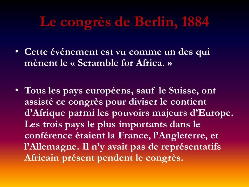 Le congrès de Berlin, 1884 Cette événement est vu comme un des qui mènent le « Scramble for Africa. »