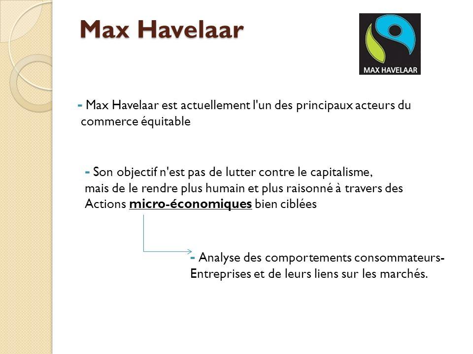 Max Havelaar - Max Havelaar est actuellement l un des principaux acteurs du. commerce équitable.