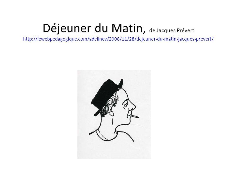 Déjeuner du Matin, de Jacques Prévert http://lewebpedagogique