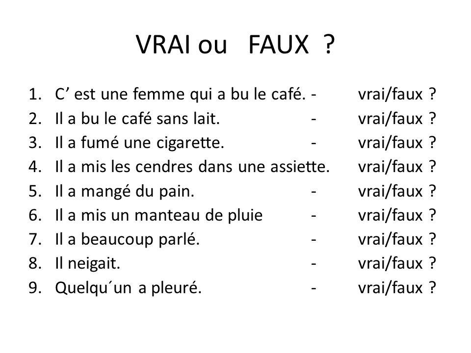 VRAI ou FAUX C' est une femme qui a bu le café. - vrai/faux