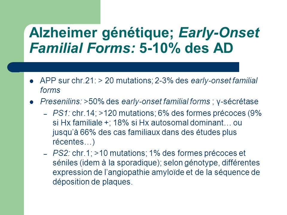 Alzheimer génétique; Early-Onset Familial Forms: 5-10% des AD