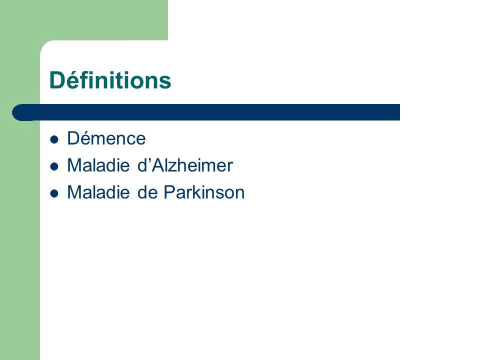 Définitions Démence Maladie d'Alzheimer Maladie de Parkinson