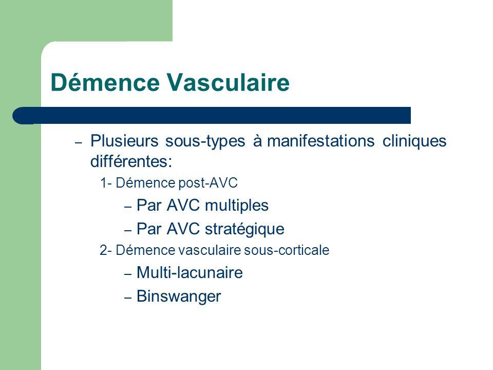 Démence Vasculaire Plusieurs sous-types à manifestations cliniques différentes: 1- Démence post-AVC.