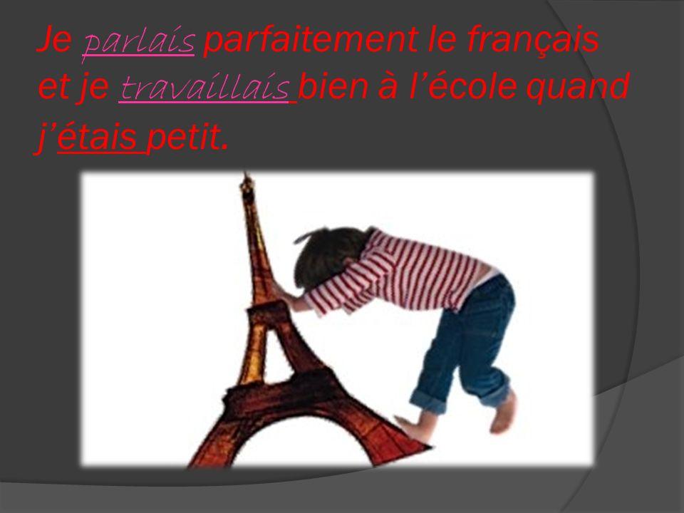 Je parlais parfaitement le français et je travaillais bien à l'école quand j'étais petit.