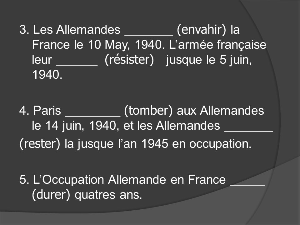 3. Les Allemandes _______ (envahir) la France le 10 May, 1940