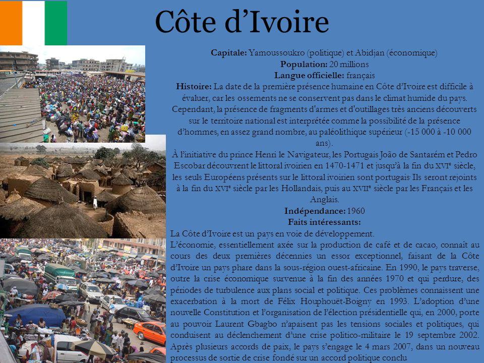 Côte d'Ivoire Capitale: Yamoussoukro (politique) et Abidjan (économique) Population: 20 millions. Langue officielle: français.