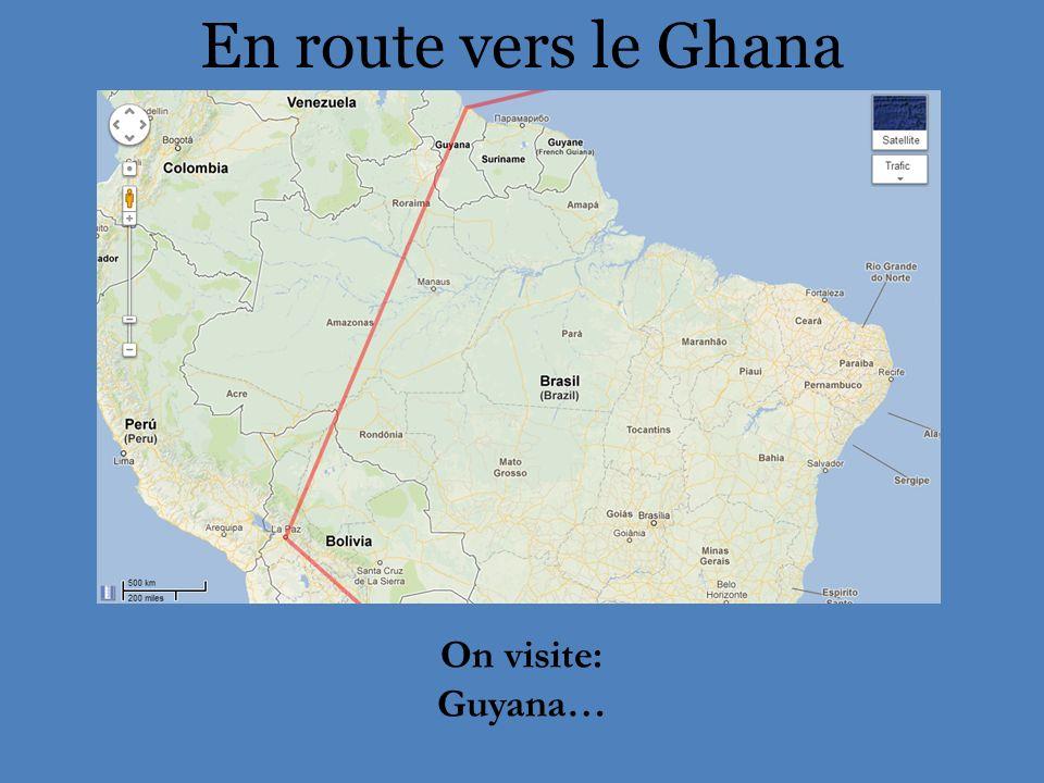 En route vers le Ghana On visite: Guyana…