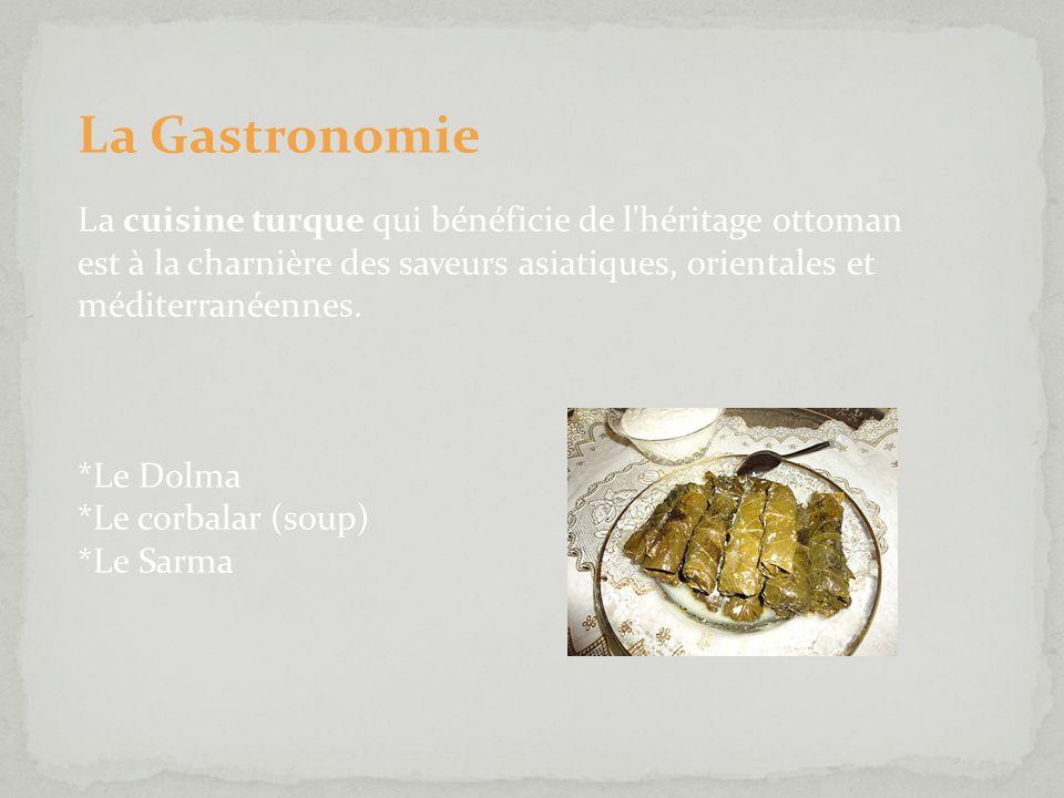 La Gastronomie La cuisine turque qui bénéficie de l héritage ottoman est à la charnière des saveurs asiatiques, orientales et méditerranéennes.
