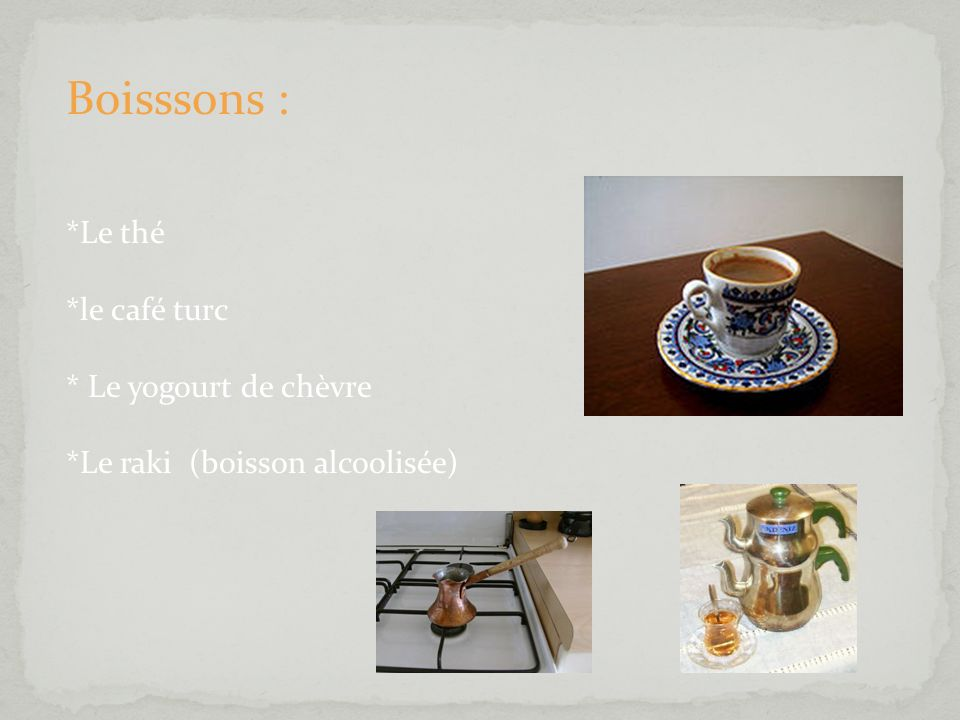 Boisssons : *Le thé *le café turc * Le yogourt de chèvre