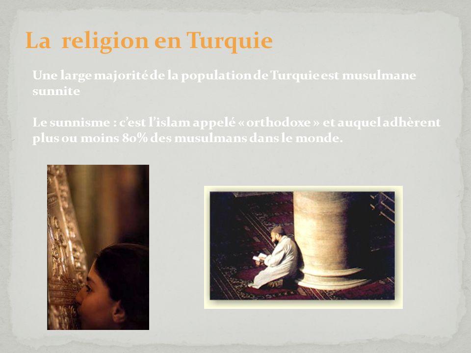 La religion en Turquie Une large majorité de la population de Turquie est musulmane sunnite.