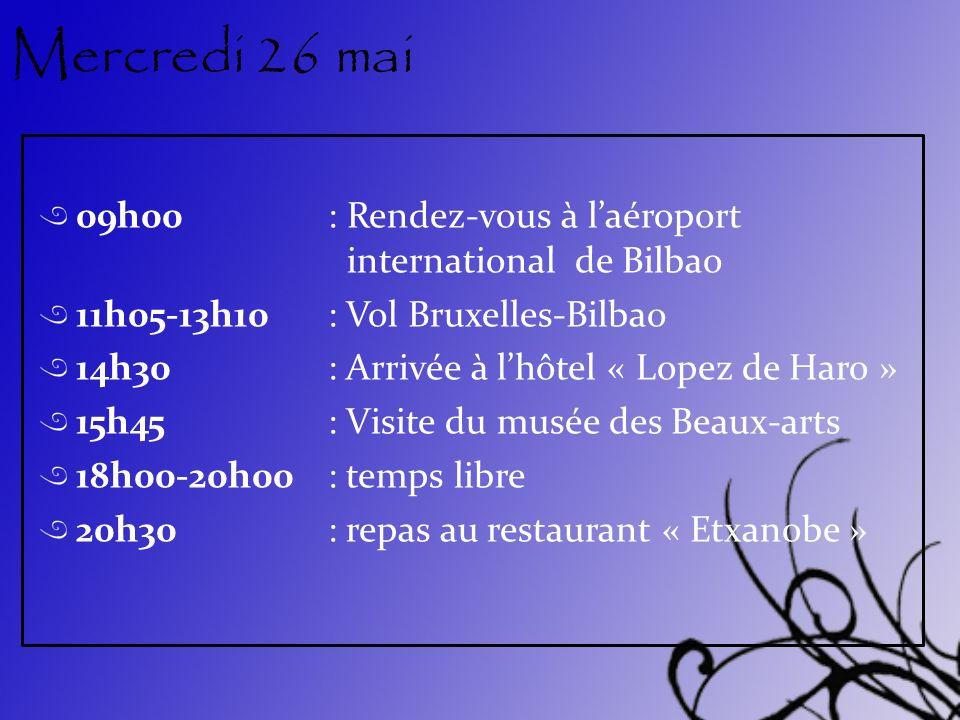 Mercredi 26 mai 09h00 : Rendez-vous à l'aéroport international de Bilbao. 11h05-13h10 : Vol Bruxelles-Bilbao.