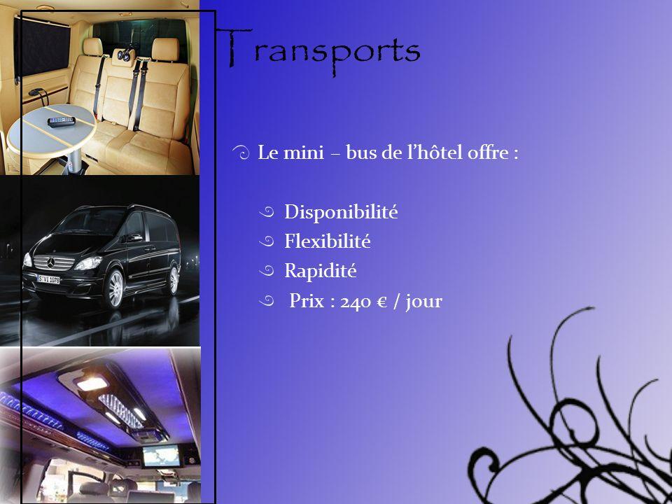Transports Le mini – bus de l'hôtel offre : Disponibilité Flexibilité
