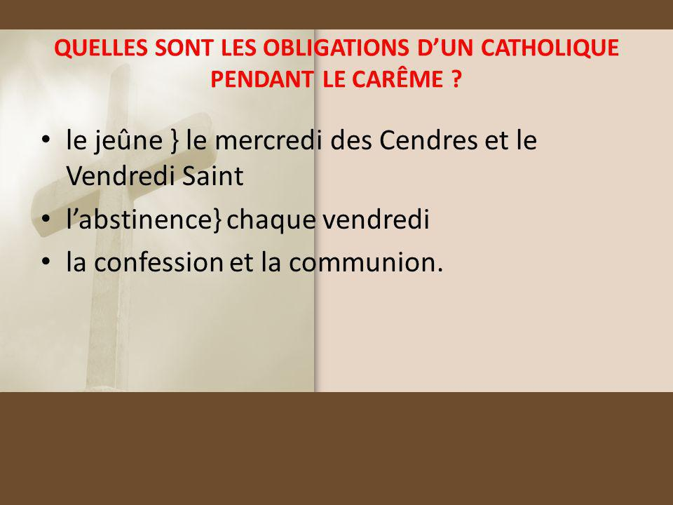 QUELLES SONT LES OBLIGATIONS D'UN CATHOLIQUE PENDANT LE CARÊME