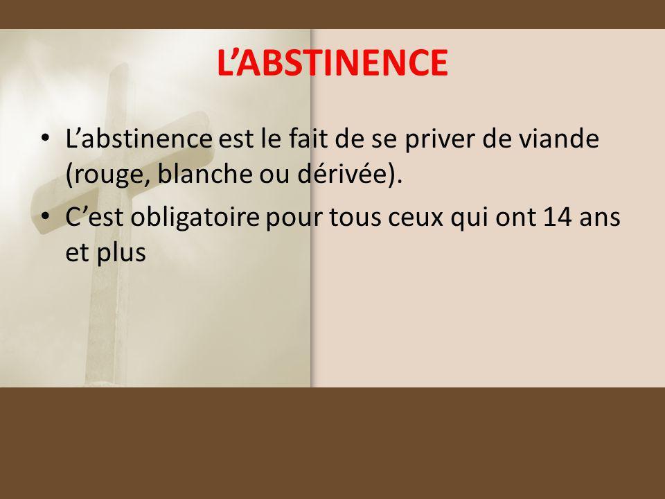 L'ABSTINENCE L'abstinence est le fait de se priver de viande (rouge, blanche ou dérivée).