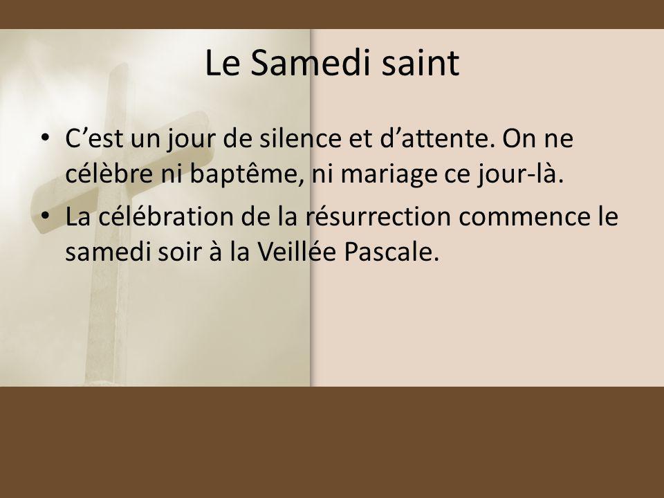 Le Samedi saint C'est un jour de silence et d'attente. On ne célèbre ni baptême, ni mariage ce jour-là.